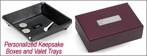 Personalized Keepsake Boxes and Valet Trays Provide a Convenient Way to Secure your valuables, memories and jewelry.
