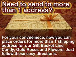 Now for your convenience you can order more than one gift basket and ship them to multiple addresses.