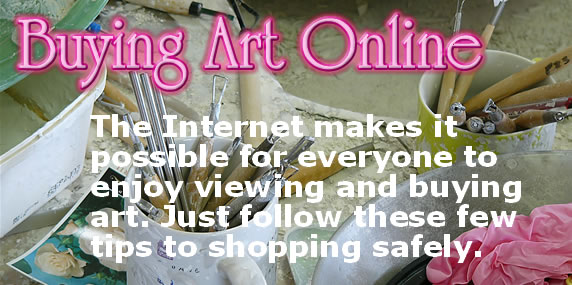 The internet makes it possible for everyone to enjoy viewing and buying art just follow these few tips to shopping safely.
